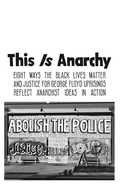 Eight Ways the Black Lives Matter and Justice for George Floyd Uprisings Reflect Anarchist Ideas in Action [PDF] image